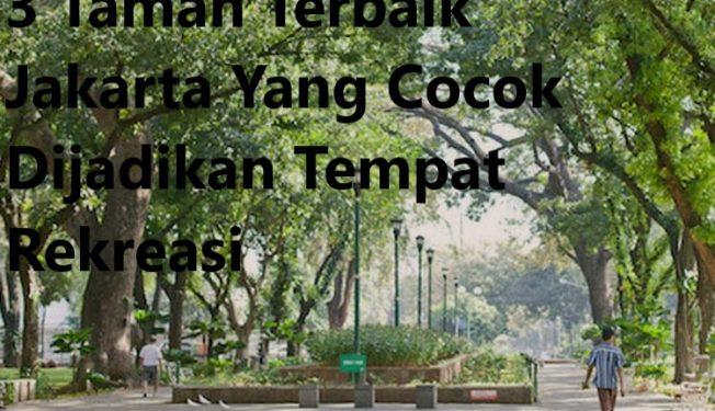 3 Taman Terbaik Jakarta Yang Cocok Dijadikan Tempat Rekreasi