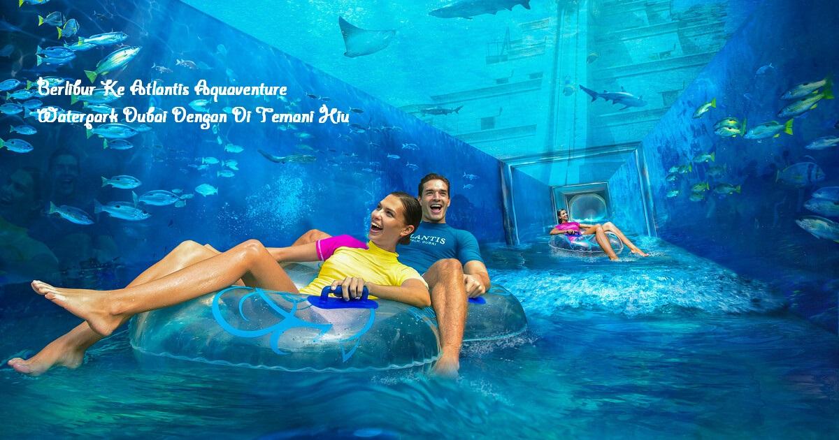 Berlibur Ke Atlantis Aquaventure Waterpark Dubai Dengan Di Temani Hiu